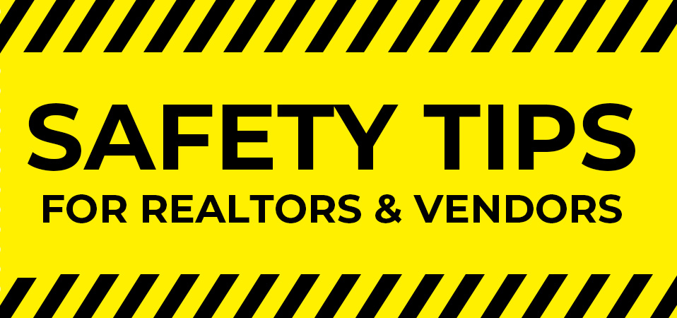 Safety Tips for REALTORS and Vendors